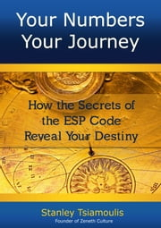 Your Numbers Your Journey - How the Secrets of the ESP Code Reveal Your Destiny ebook by Stanley Tsiamoulis