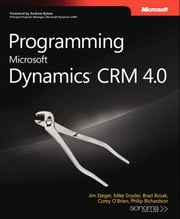Programming Microsoft Dynamics CRM 4.0 ebook by Jim Steger,Mike Snell,Brad Bosak,Corey O'Brien,Philip Richardson