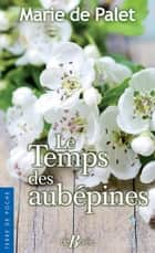 Le Temps des aubépines ebook by Marie de Palet