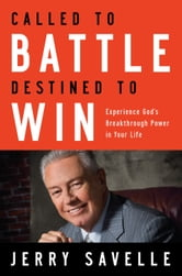 Called to Battle, Destined to Win - Experience God's Breakthrough Power in Your Life ebook by Jerry Savelle