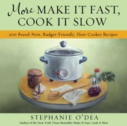 More Make It Fast, Cook It Slow - 200 Brand-New, Budget-Friendly, Slow-Cooker Recipes ebook by Stephanie O'Dea