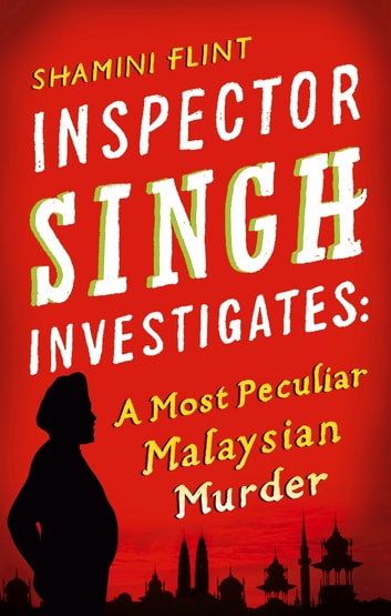 Inspector Singh Investigates: A Most Peculiar Malaysian Murder - Number 1 in series ebook by Shamini Flint