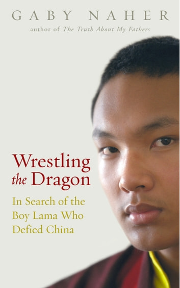 Wrestling The Dragon - In search of the Tibetan lama who defied China ebook by G Naher,Gaby Naher