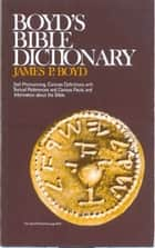 Boyd's Bible Dictionary ebook by James  P. Boyd
