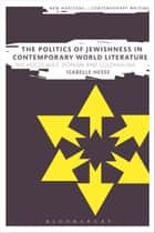 The Politics of Jewishness in Contemporary World Literature ebook by Dr Isabelle Hesse