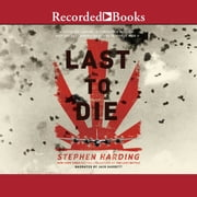 The Last to Die - A Forgotten Bomber and the Final Air Combat of World War II audiobook by Stephen Harding