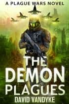 The Demon Plagues - Plague Wars Series Book 6 ebook by David VanDyke