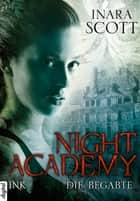 Night Academy - Die Begabte ebook by Inara Scott, Petra Knese