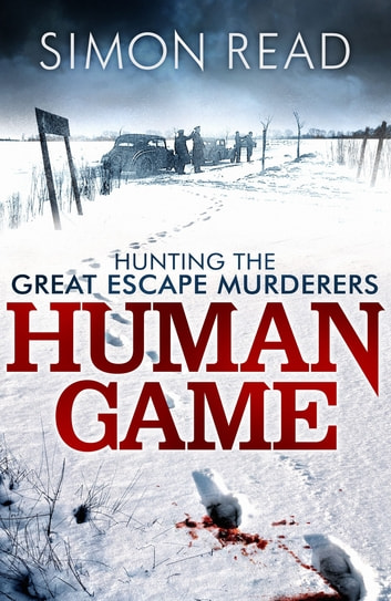 Human Game: Hunting the Great Escape Murderers ebook by Simon Read