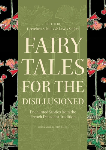 Fairy Tales for the Disillusioned - Enchanted Stories from the French Decadent Tradition ebook by