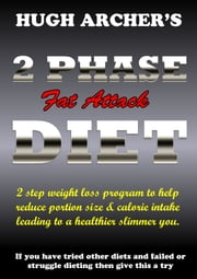 2 PHASE Fat Attack DIET for Weight Loss ebook by Hugh Archer