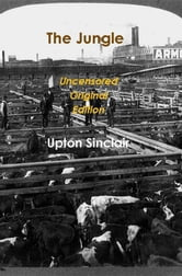 The Jungle: The Uncensored Original Edition ebook by Upton Sinclair