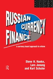 Russian Currency and Finance - A Currency Board Approach to Reform ebook by Steve H. Hanke,Lars Jonung,Kurt Schuler