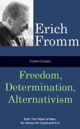 Fromm Essays: Freedom, Determinism, Alternativism ebook by Erich Fromm