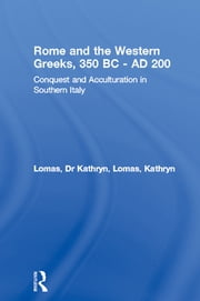 Rome and the Western Greeks, 350 BC - AD 200 - Conquest and Acculturation in Southern Italy ebook by Dr Kathryn Lomas,Kathryn Lomas