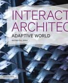 Interactive Architecture - Adaptive World ebook by Michael Fox
