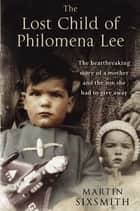 The Lost Child of Philomena Lee - A Mother, Her Son and a Fifty Year Search ebook by Martin Sixsmith