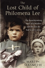 The Lost Child of Philomena Lee - A Mother, Her Son, and a Fifty-Year Search 電子書 by Martin Sixsmith