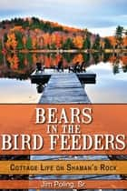 Bears in the Bird Feeders ebook by Jim Poling, Sr.