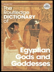 The Routledge Dictionary of Egyptian Gods and Goddesses ebook by George Hart