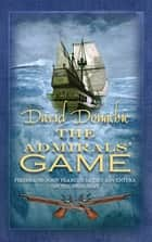 The Admirals' Game - The action-packed maritime adventure series ebook by David Donachie