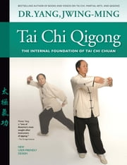 Tai Chi Qigong: The Internal Foundation of Tai Chi Chuan ebook by Dr. Yang, Jwing-Ming