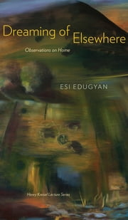 Dreaming of Elsewhere - Observations on Home ebook by Esi Edugyan,Marina Endicott