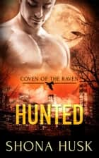 Hunted - Coven of the Raven, #2 ebook by Shona Husk