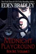 Midnight Playground Box Set Volume 1 ebook by Eden Bradley