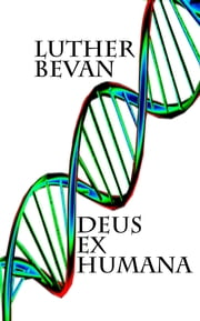 Deus Ex Humana ebook by Luther Bevan