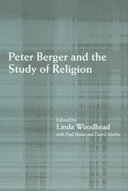 Peter Berger and the Study of Religion ebook by Paul Heelas,David Martin,Linda Woodhead
