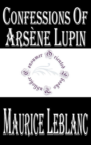 Confessions of Arsene Lupin ebook by Maurice LeBlanc