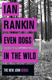 Even Dogs in the Wild - The New John Rebus ebook by Ian Rankin