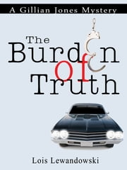 The Burden of Truth (A Gillian Jones Mystery) ebook by Lois Lewandowski