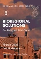 Bioregional Solutions - For Living on One Planet ebook by Pooran Desai, Herbert Girardet, Sue Riddlestone