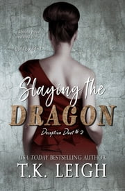 Slaying The Dragon - Deception Duet #2 ebook by T.K. Leigh