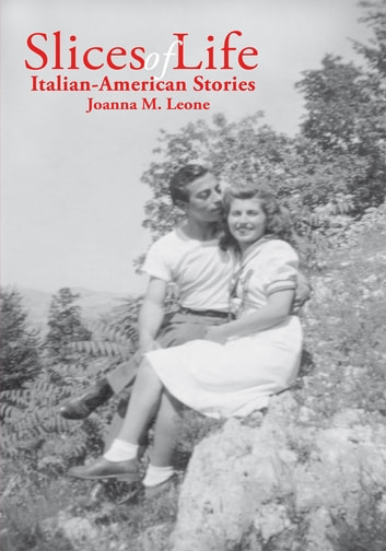 Slices of Life: Italian-American Stories ebook by Joanna M. Leone