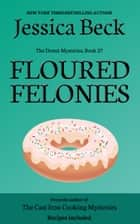 Floured Felonies ebook by Jessica Beck