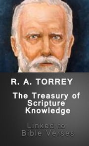 The Treasury of Scripture Knowledge (Lined to Bible Verses) ebook by R. A. Torrey