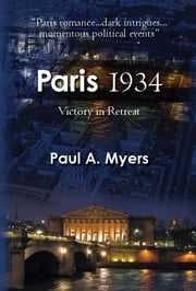 Paris 1934: Victory in Retreat ebook by Paul A. Myers