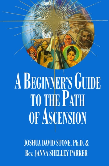 A Beginner's Guide to the Path of Ascension ebook by Joshua David Stone