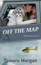 Off the Map ebook by Tamara Morgan