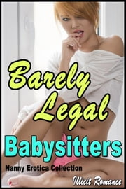 Barely Legal Babysitters: Nanny Erotica Collection ebook by Illicit Romance