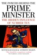 The Powers Behind the Prime Minister: The Hidden Influence of Number Ten (Text Only) ebook by Dennis Kavanagh, Anthony Seldon