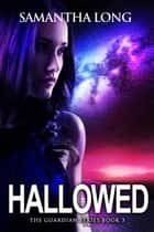 Hallowed - The Guardian Series, #3 ebook by Samantha Long