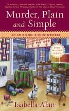 Murder, Plain and Simple - An Amish Quilt Shop Mystery ebook by Isabella Alan