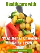 Healthcare with Traditional Chinese Medicine(TCM) ebook by Elsy Chapman