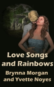 Love Songs and Rainbows ebook by Brynna Morgan, Yvette Noyes