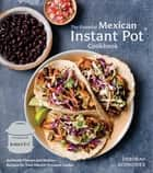 The Essential Mexican Instant Pot Cookbook - Authentic Flavors and Modern Recipes for Your Electric Pressure Cooker ebook by Deborah Schneider