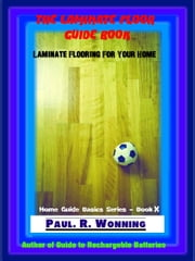 The Laminate Floor Guide Book ebook by Paul R. Wonning